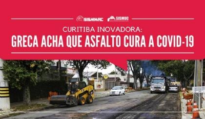 Curitiba inovadora: Greca acha que asfalto cura a COVID-19
