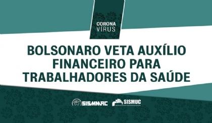 Bolsonaro veta auxílio financeiro a trabalhadores da saúde